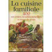 la cuisine familliale 400 recettes traditionnelles et tours de main sur PriceMinister